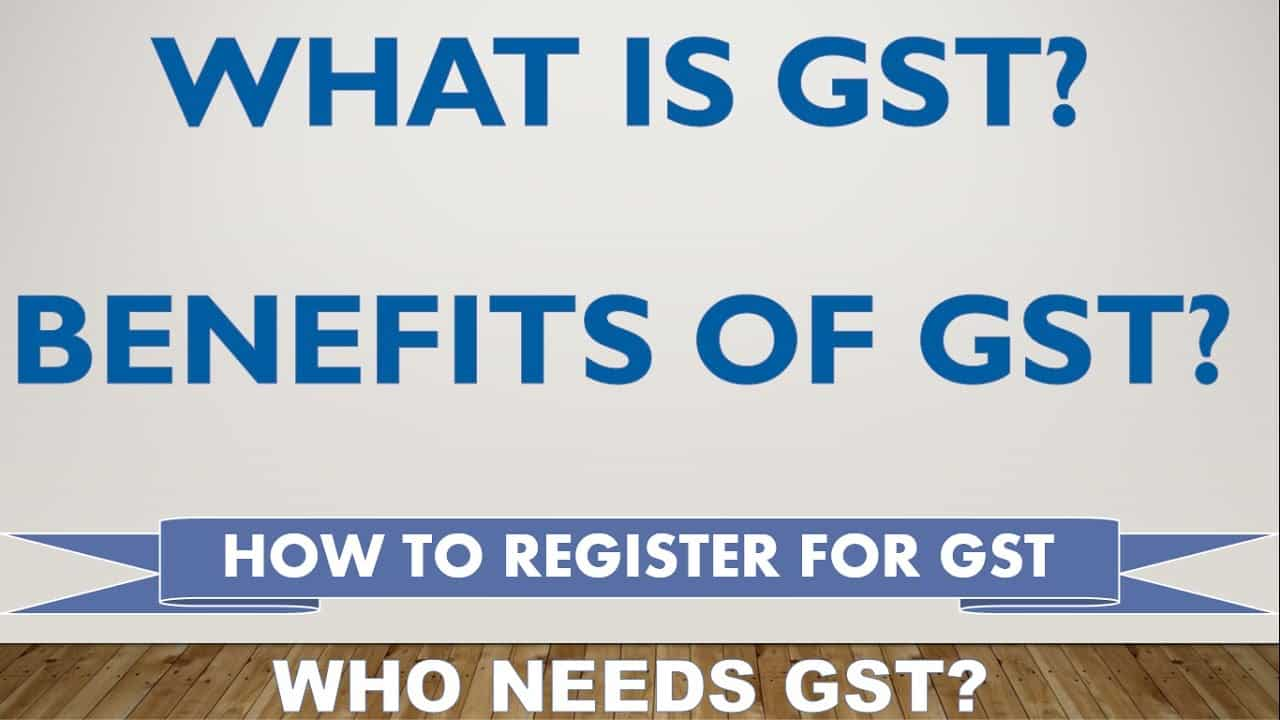 What are the Needs and Benefits of GST in India