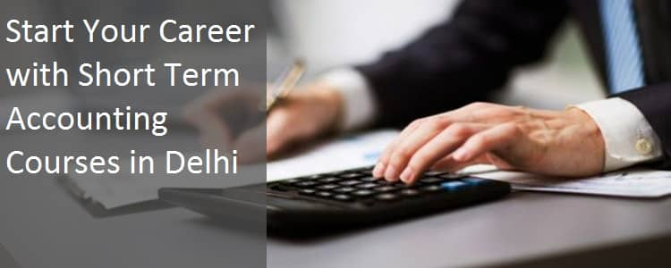 Start Your Career with Short Term Accounting Courses in Delhi